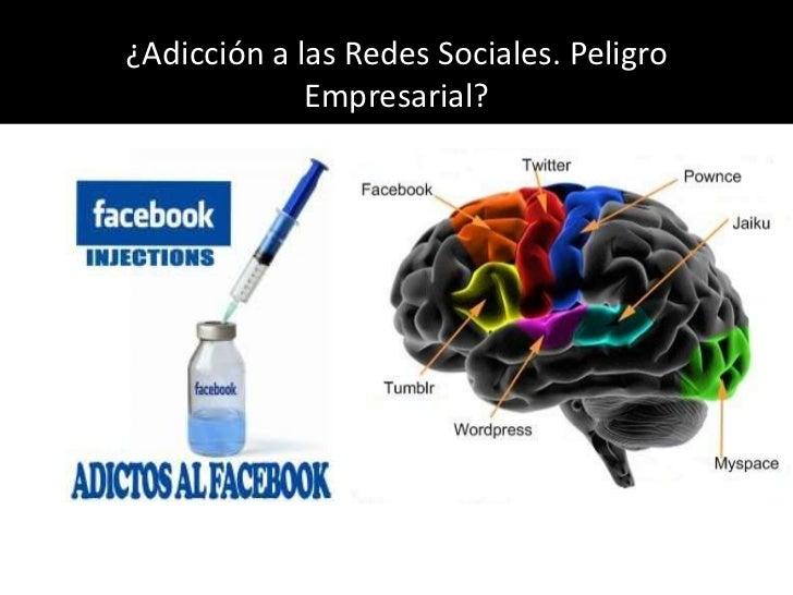 ¿Adicción a las Redes Sociales. Peligro Empresarial?<br />
