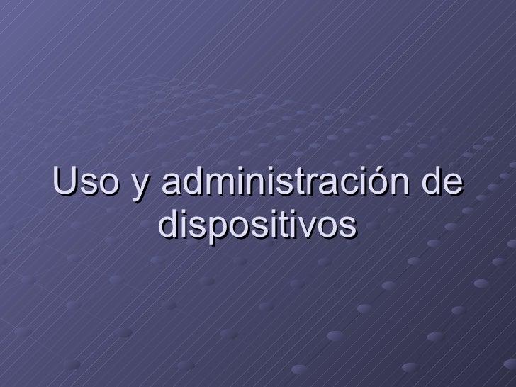 Uso y administración de dispositivos