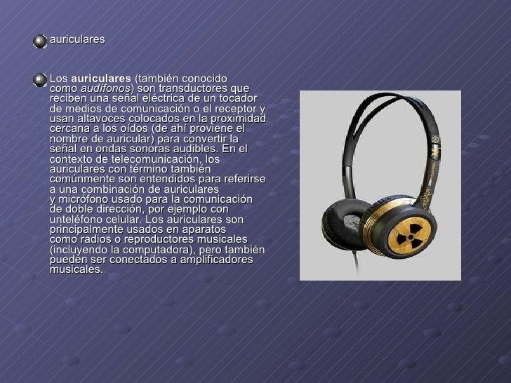 <ul><li>auriculares </li></ul><ul><li>Los auriculares (también conocido como audífonos ) sontransductoresque reciben ...