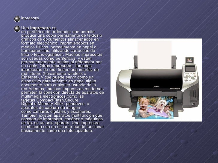 <ul><li>inpresora </li></ul><ul><li>Una impresora es unperiféricodeordenadorque permite producir una copia permanent...