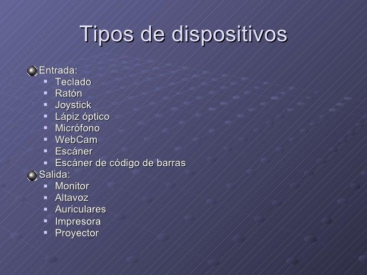 Tipos de dispositivos <ul><li>Entrada: </li></ul><ul><ul><li>Teclado </li></ul></ul><ul><ul><li>Ratón </li></ul></ul><ul><...