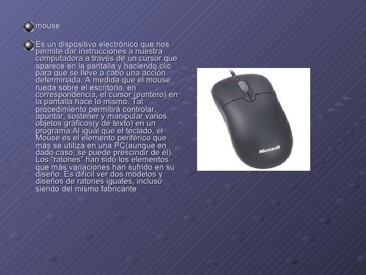 <ul><li>mouse </li></ul><ul><li>Es un dispositivo electrónico que nos permite dar instrucciones a nuestra computadora a tr...