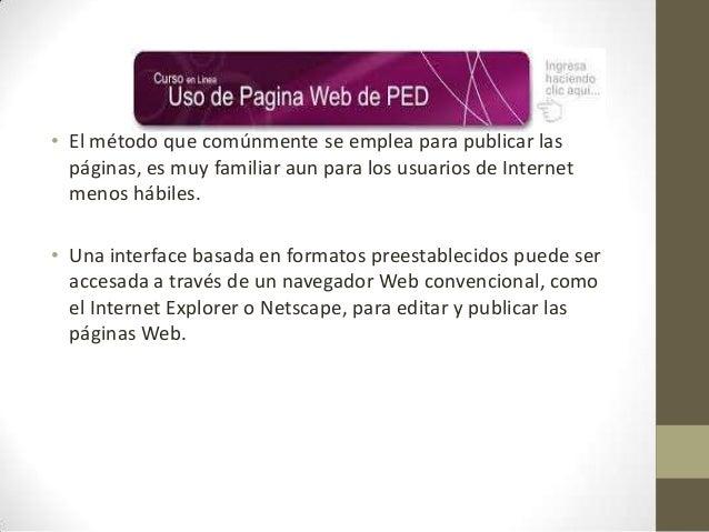 • El método que comúnmente se emplea para publicar las páginas, es muy familiar aun para los usuarios de Internet menos há...