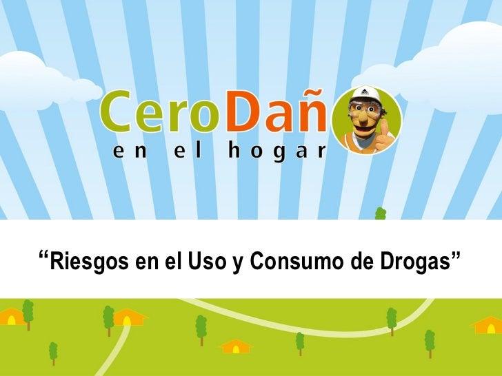 """"""" Riesgos en el Uso y Consumo de Drogas"""""""