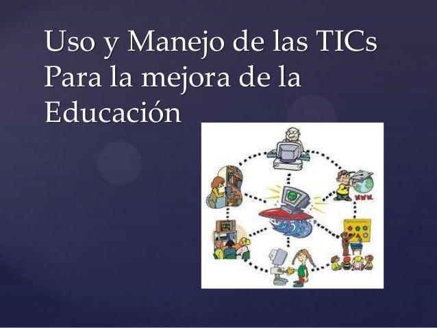 Uso y Manejo de las TICs Para la mejora de la Educación