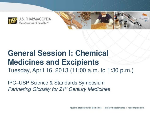 General Session I: Chemical Medicines and Excipients Tuesday, April 16, 2013 (11:00 a.m. to 1:30 p.m.) IPC–USP Science & S...