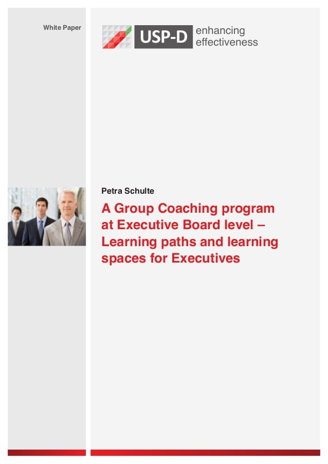 White Paper  Petra Schulte  A Group Coaching program at Executive Board level – Learning paths and learning spaces for Exe...