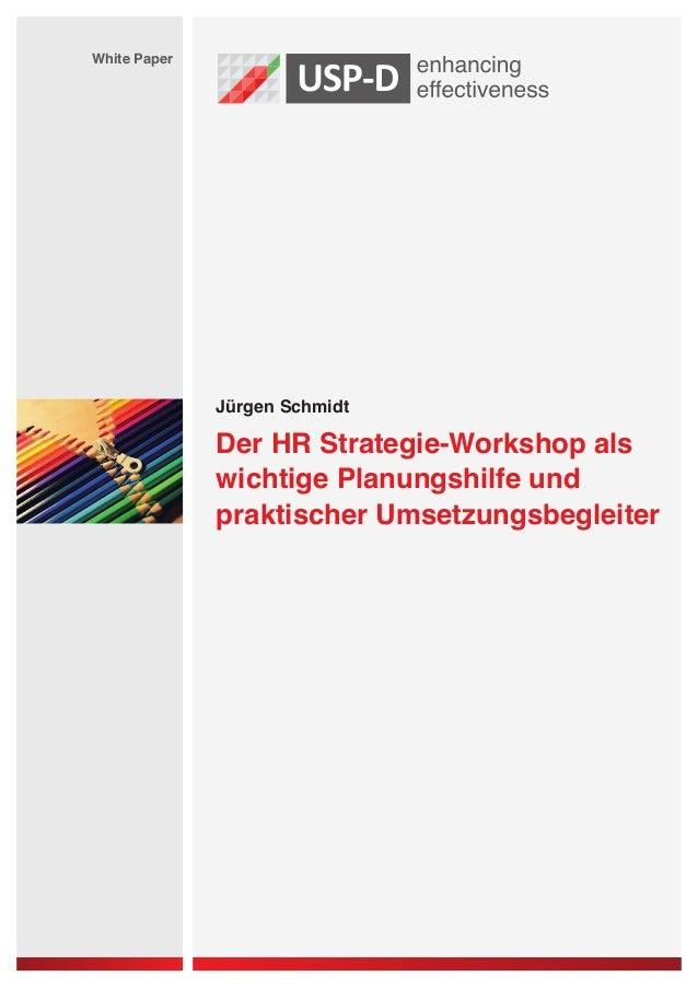 Jürgen Schmidt White Paper Der HR Strategie-Workshop als wichtige Planungshilfe und praktischer Umsetzungsbegleiter