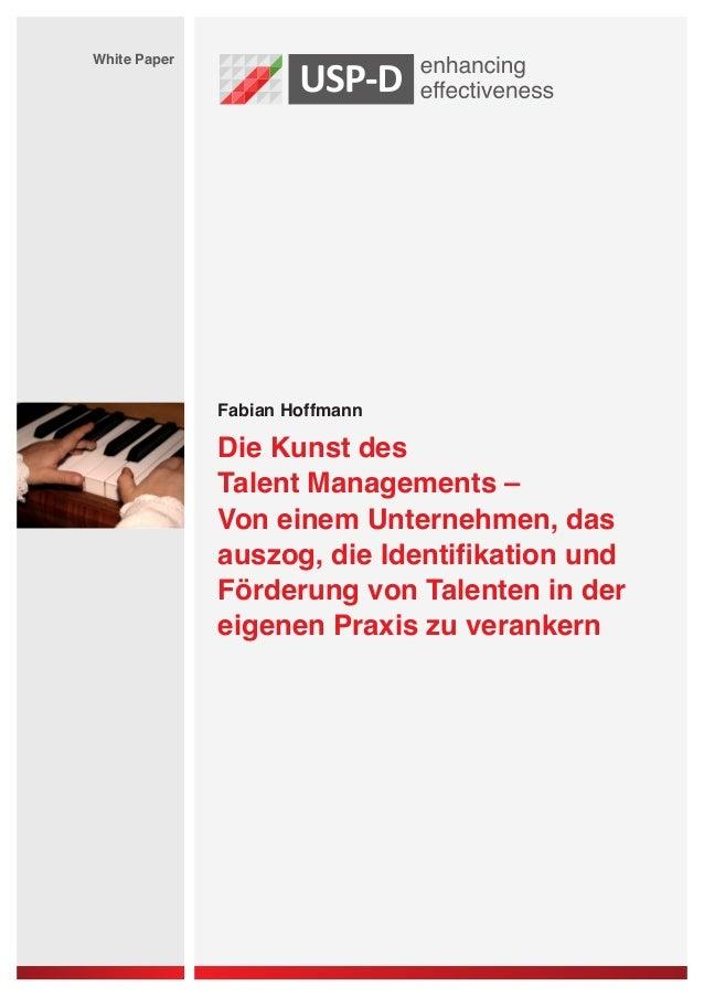 Fabian Hoffmann  White Paper  Die Kunst des  Talent Managements –  Von einem Unternehmen, das  auszog, die Identifikation ...