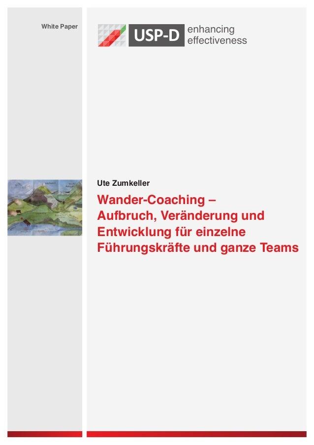 Ute Zumkeller  White Paper  Wander-Coaching –  Aufbruch, Veränderung und  Entwicklung für einzelne  Führungskräfte und gan...