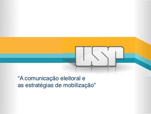 """""""A comunicação eleitoral e !  as estratégias de mobilização"""""""