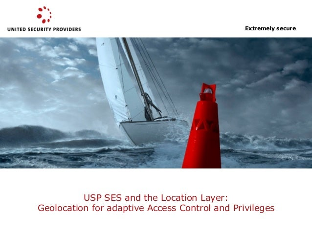 USP SES and the Location Layer: Geolocation for adaptive Access Control and Privileges Extremely secure