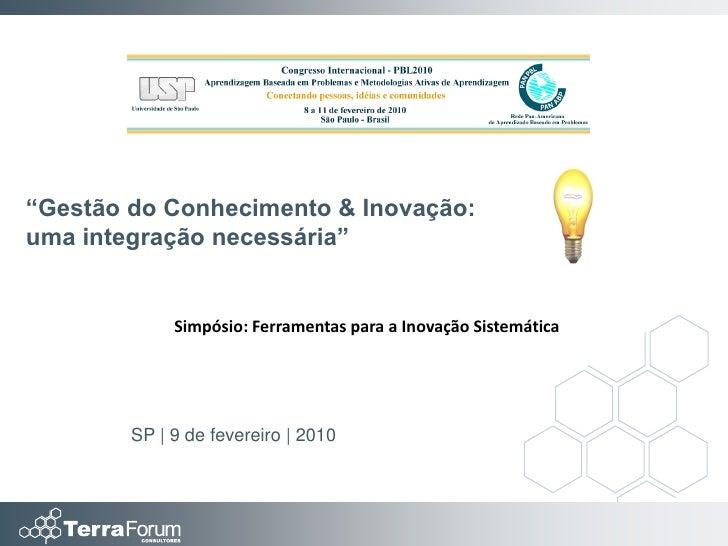 """""""Gestão do Conhecimento & Inovação: uma integração necessária""""                Simpósio: Ferramentas para a Inovação Sistem..."""
