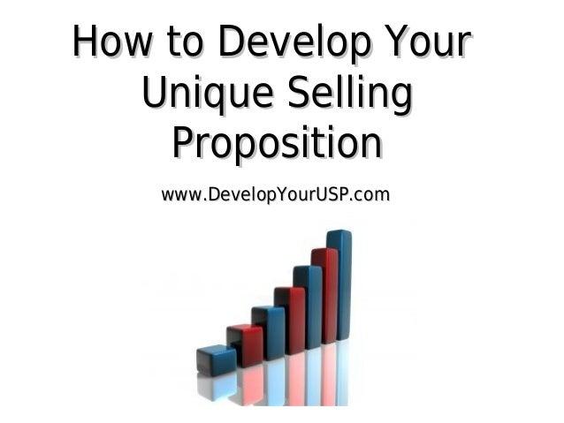How to Develop Your Unique Selling Proposition www.DevelopYourUSP.com