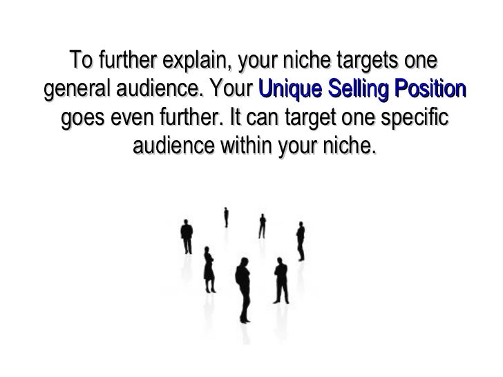 unique selling positions Unique selling proposition on the other hand is a concept that was developed by rosser reeves a leading advertising man in 1960 and published in his book titled.