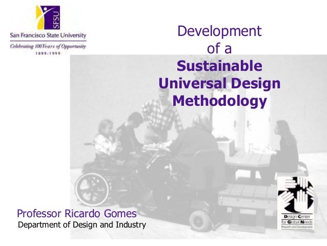 Developmentof aSustainableUniversal DesignMethodologyProfessor Ricardo GomesDepartment of Design and Industry