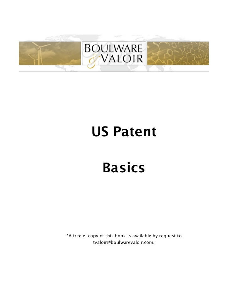 US Patent                Basics*A free e-copy of this book is available by request to            tvaloir@boulwarevaloir.com.