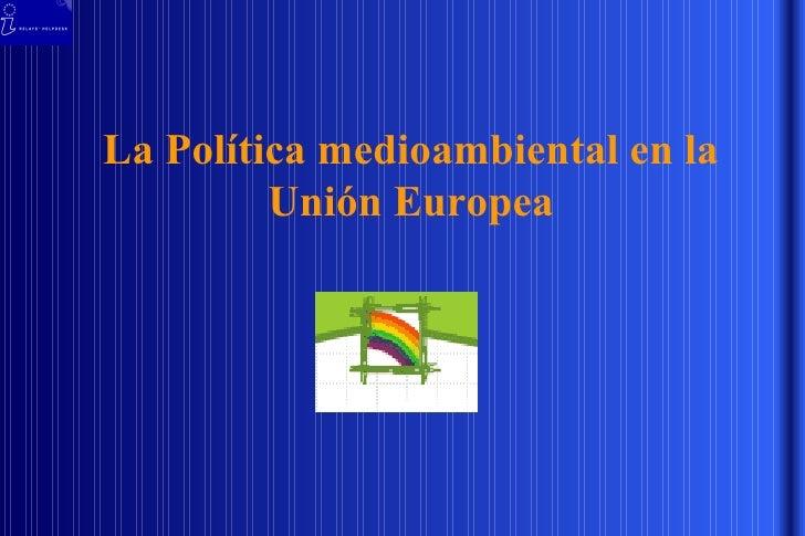 La Política medioambiental en la Unión Europea