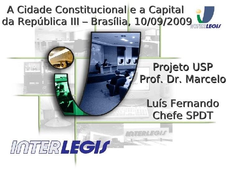 A Cidade Constitucional e a Capital  da República III – Brasília, 10/09/2009 Projeto USP Prof. Dr. Marcelo Luís Fernando C...