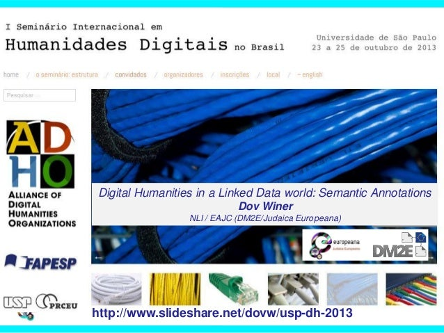 Digital Humanities in a Linked Data world: Semantic Annotations Dov Winer NLI / EAJC (DM2E/Judaica Europeana)  http://www....