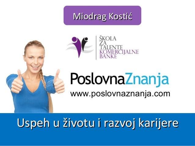 www.poslovnaznanja.com Miodrag KostićMiodrag Kostić Uspeh uUspeh u životu i rživotu i razvoj karijereazvoj karijere