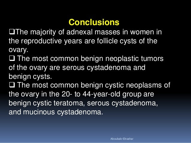Conclusions The majority of adnexal masses in women in the reproductive years are follicle cysts of the ovary.  The most...