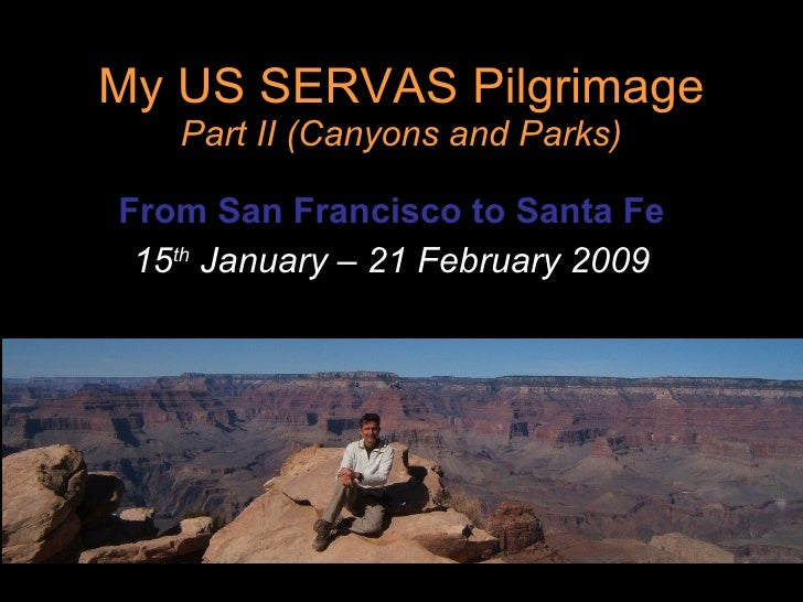 My US SERVAS Pilgrimage Part II (Canyons and Parks) From San Francisco to Santa Fe 15 th  January – 21 February 2009
