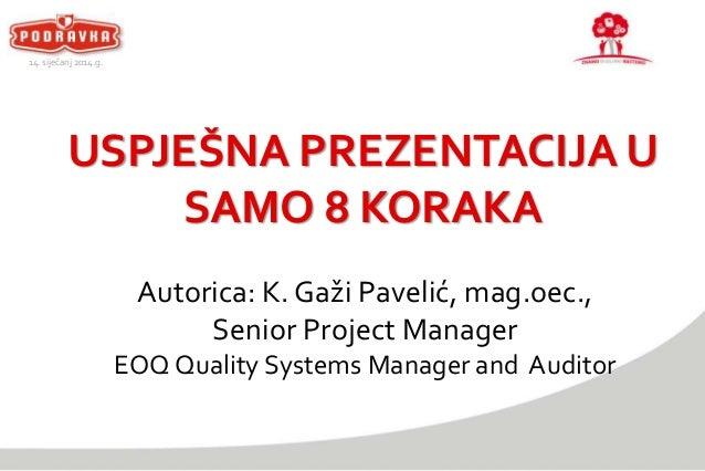 14. siječanj 2014.g.  USPJEŠNA PREZENTACIJA U SAMO 8 KORAKA Autorica: K. Gaži Pavelić, mag.oec., Senior Project Manager EO...