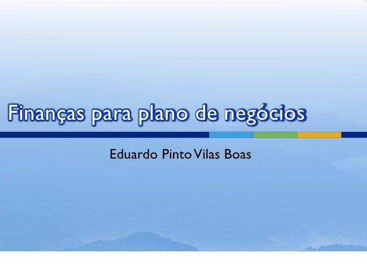 Finanças para plano de negócios          Eduardo Pinto Vilas Boas