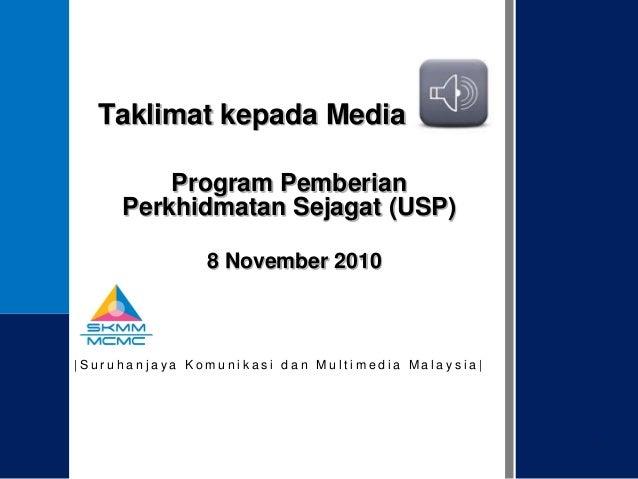 Taklimat kepada Media Program Pemberian Perkhidmatan Sejagat (USP) 8 November 2010   Suruhanjaya Komunikasi dan Multimedia...