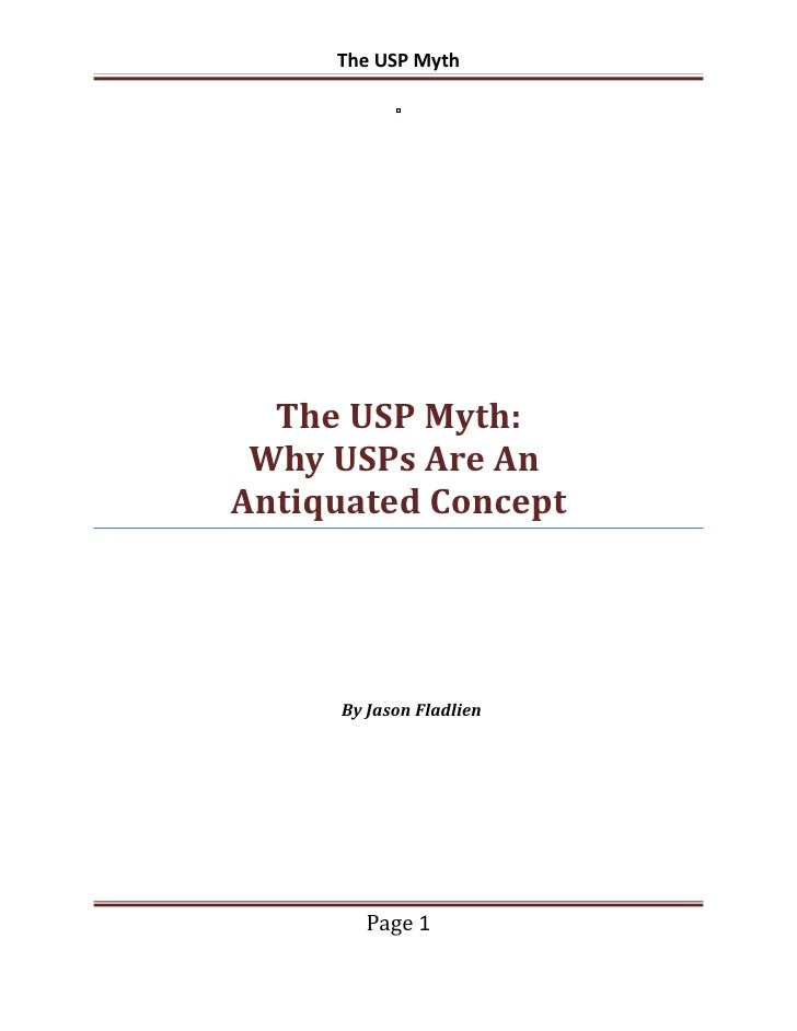 The USP Myth  The USP Myth: Why USPs Are AnAntiquated Concept     By Jason Fladlien        Page 1
