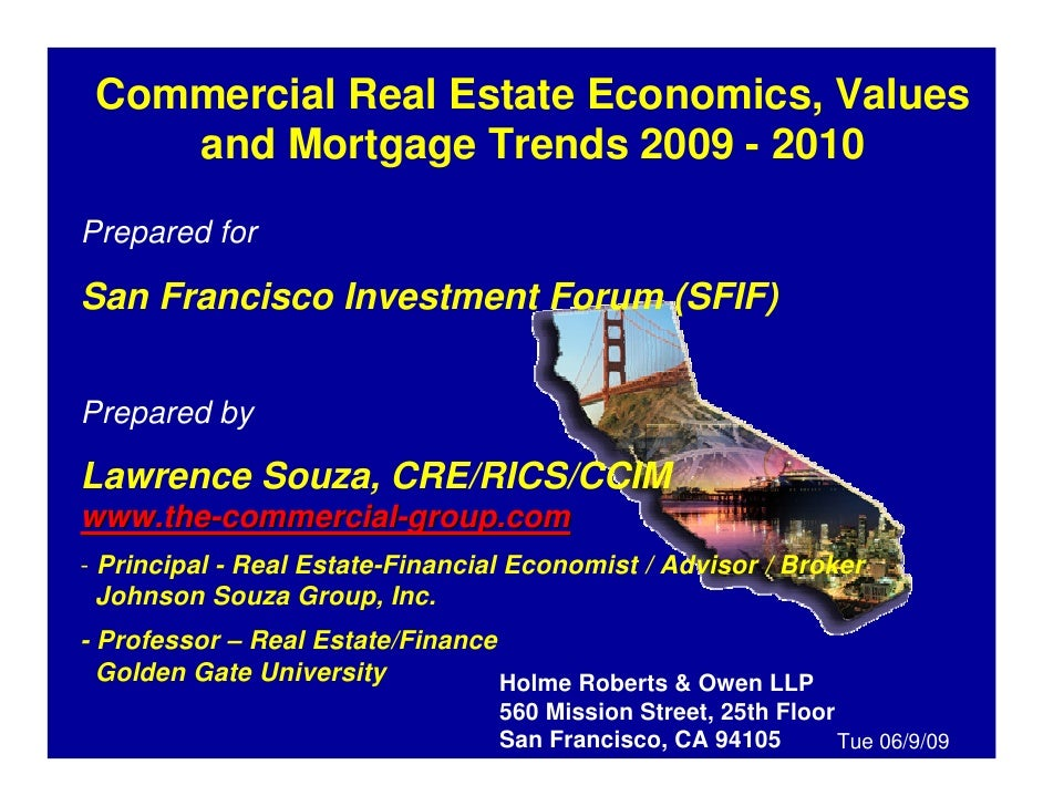Commercial Real Estate Economics, Values    and Mortgage Trends 2009 - 2010Prepared forSan Francisco Investment Forum (SFI...