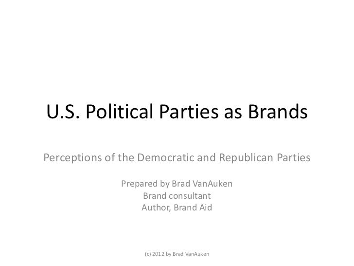 U.S. Political Parties as BrandsPerceptions of the Democratic and Republican Parties               Prepared by Brad VanAuk...