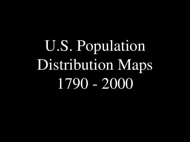 U.S. PopulationDistribution Maps   1790 - 2000