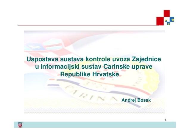 1Uspostava sustava kontrole uvoza Zajedniceu informacijski sustav Carinske upraveRepublike HrvatskeAndrej Bosak