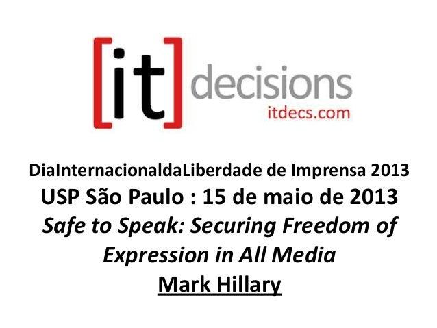DiaInternacionaldaLiberdade de Imprensa 2013USP São Paulo : 15 de maio de 2013Safe to Speak: Securing Freedom ofExpression...