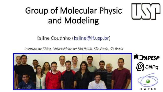 Group  of  Molecular  Physic     and  Modeling      Kaline  Cou7nho  (kaline@if.usp.br)      Ins$tuto  de  Física,  Univer...