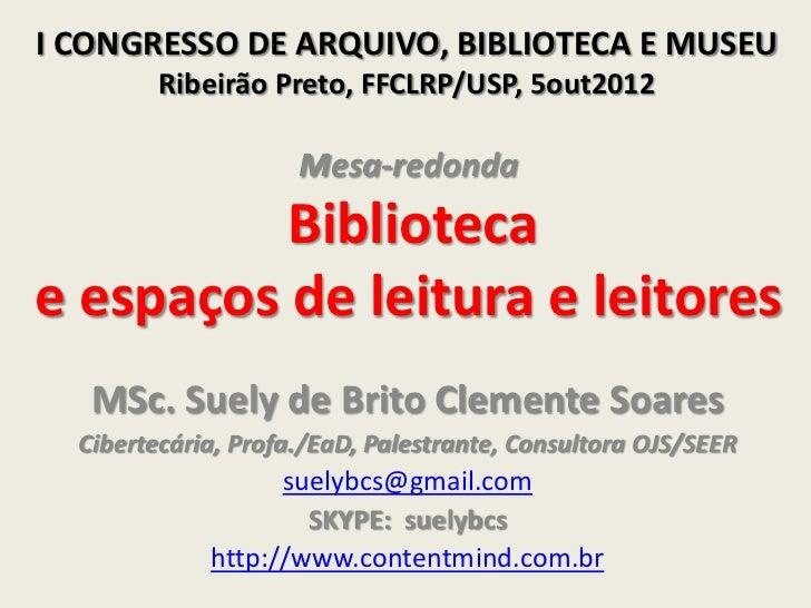 I CONGRESSO DE ARQUIVO, BIBLIOTECA E MUSEU         Ribeirão Preto, FFCLRP/USP, 5out2012                     Mesa-redonda  ...