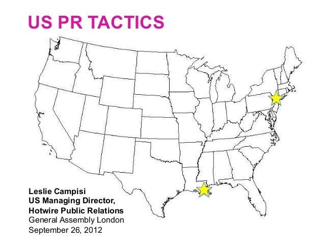 US PR TACTICSLeslie CampisiUS Managing Director,Hotwire Public RelationsGeneral Assembly LondonSeptember 26, 2012