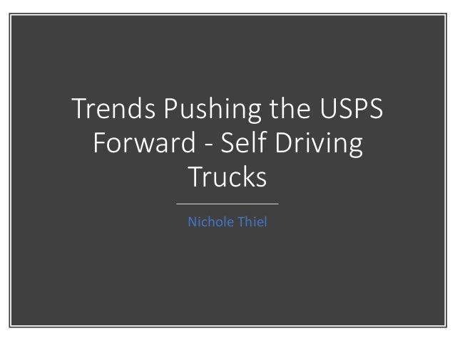 Trends Pushing the USPS Forward - Self Driving Trucks Nichole Thiel