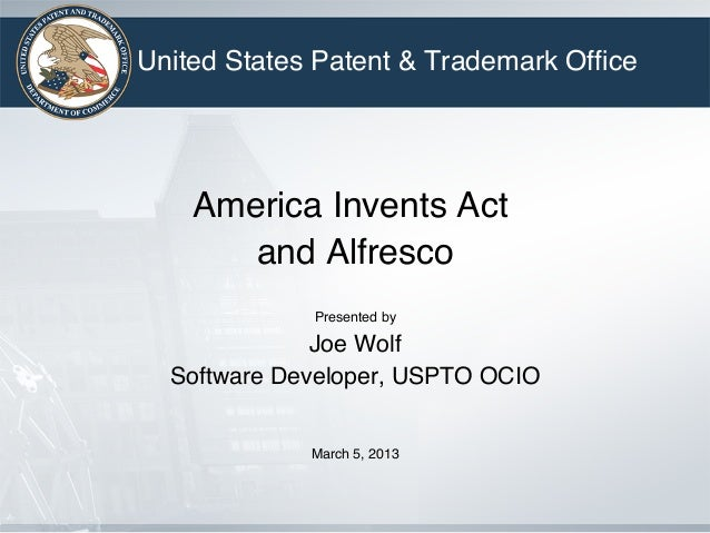 United States Patent & Trademark Office!                   !    America Invents Act!       and Alfresco!                  !...