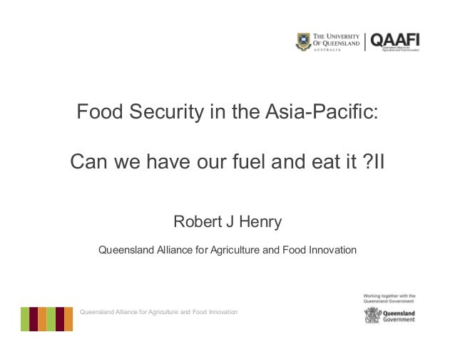 Queensland Alliance for Agriculture and Food Innovation Food Security in the Asia-Pacific: Can we have our fuel and eat it...
