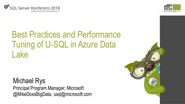 Best Practices and Performance Tuning of U-SQL in Azure Data Lake Michael Rys Principal Program Manager, Microsoft @MikeDo...