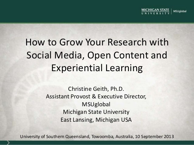 How to Grow Your Research with Social Media, Open Content and Experiential Learning Christine Geith, Ph.D. Assistant Provo...