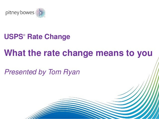 USPS® Rate Change What the rate change means to you Presented by Tom Ryan