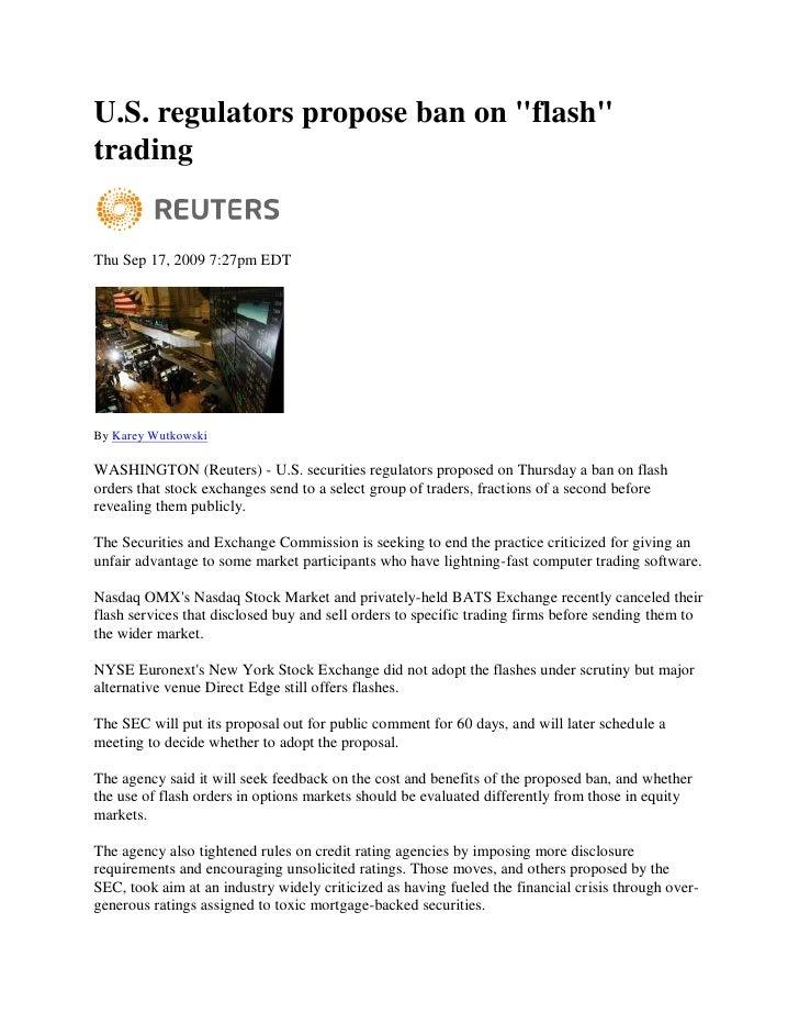 "U.S. regulators propose ban on ""flash"" trading   Thu Sep 17, 2009 7:27pm EDT     By Karey Wutkowski  WASHINGTON (Reuters) ..."