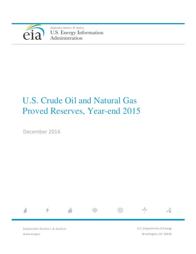 U.S. Crude Oil and Natural Gas Proved Reserves, Year-end 2015 December2016 Independent Statistics & A...