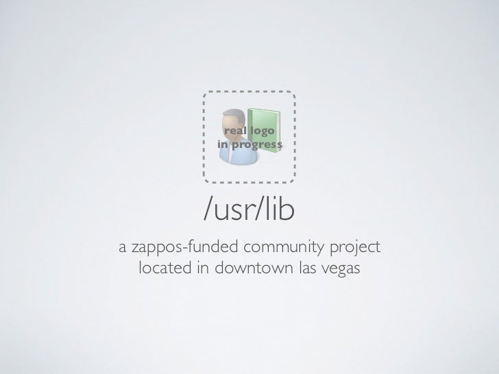real logo            in progress          /usr/liba zappos-funded community project   located in downtown las vegas