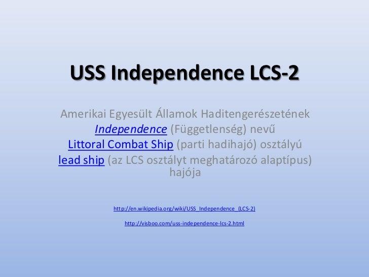 USS Independence LCS-2 Amerikai Egyesült Államok Haditengerészetének        Independence (Függetlenség) nevű  Littoral Com...