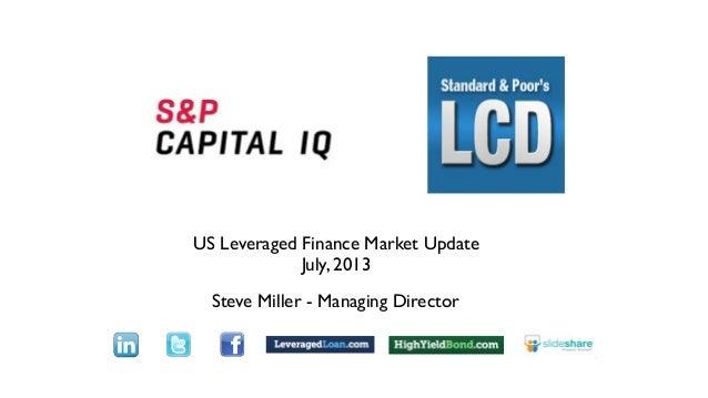 US Leveraged Finance Market Update July, 2013 Steve Miller - Managing Director Text